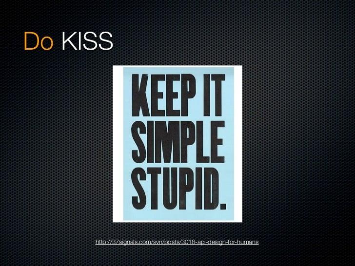Do KISS     http://37signals.com/svn/posts/3018-api-design-for-humans