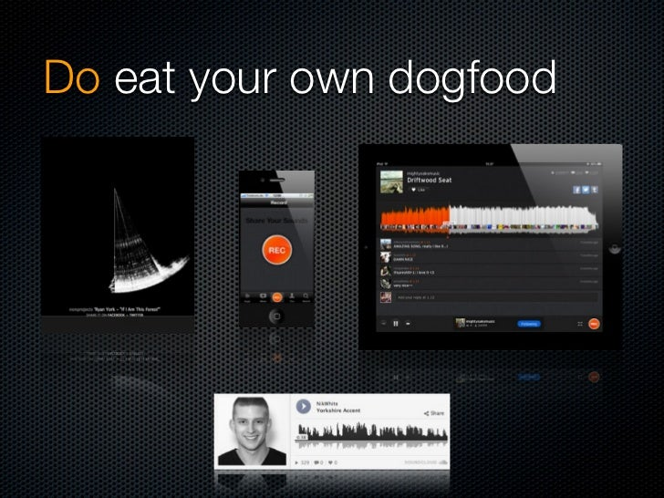 Do eat your own dogfood