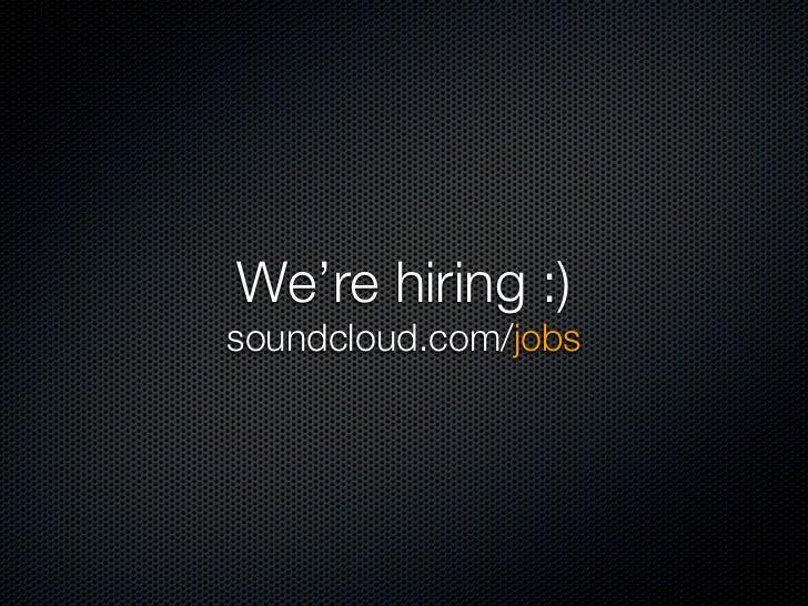 We're hiring :)soundcloud.com/jobs