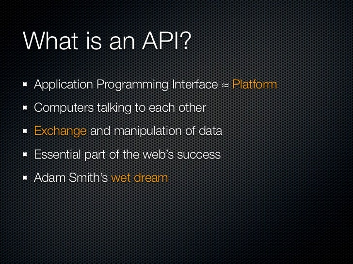 What is an API?Application Programming Interface ≈ PlatformComputers talking to each otherExchange and manipulation of dat...