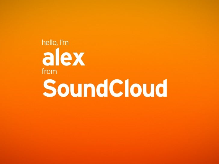 hello, I'm  alex from  SoundCloud