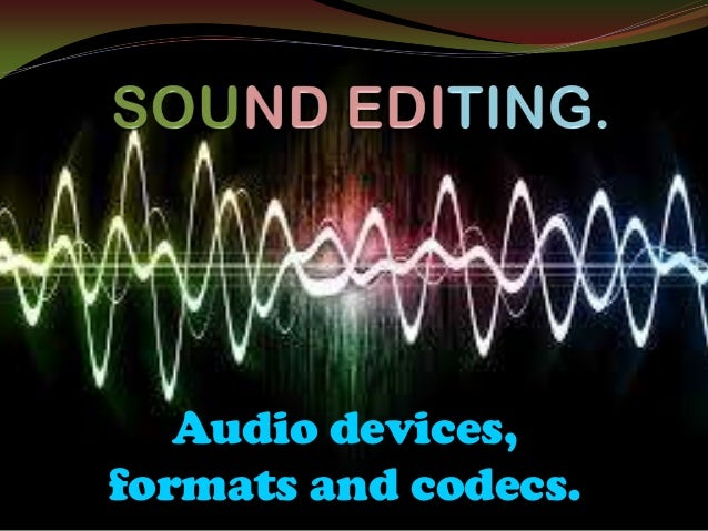 Audio devices, formats and codecs.