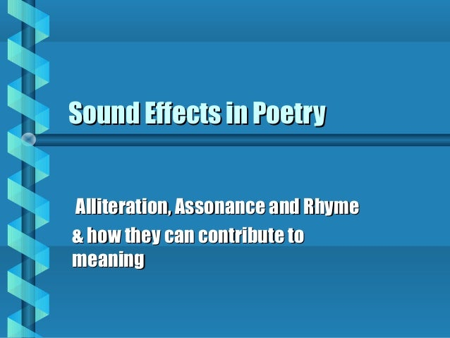 Sound Effects in Poetry Alliteration, Assonance and Rhyme & how they can contribute to meaning