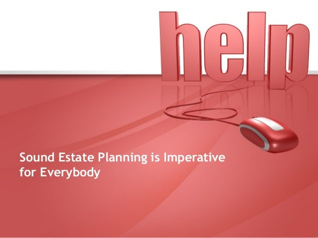 Sound Estate Planning is Imperative for Everybody