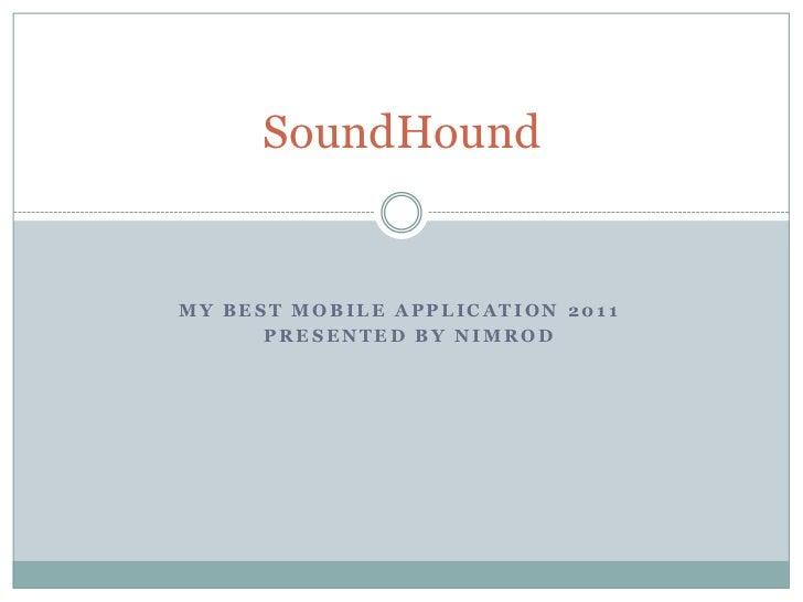 SoundHound<br />   My best mobile application 2011     <br />      presented by nimrod<br />