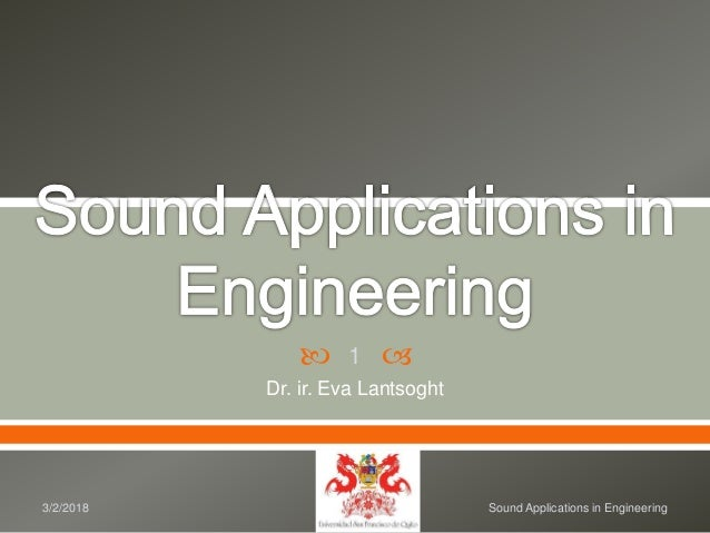   Dr. ir. Eva Lantsoght 3/2/2018 Sound Applications in Engineering 1