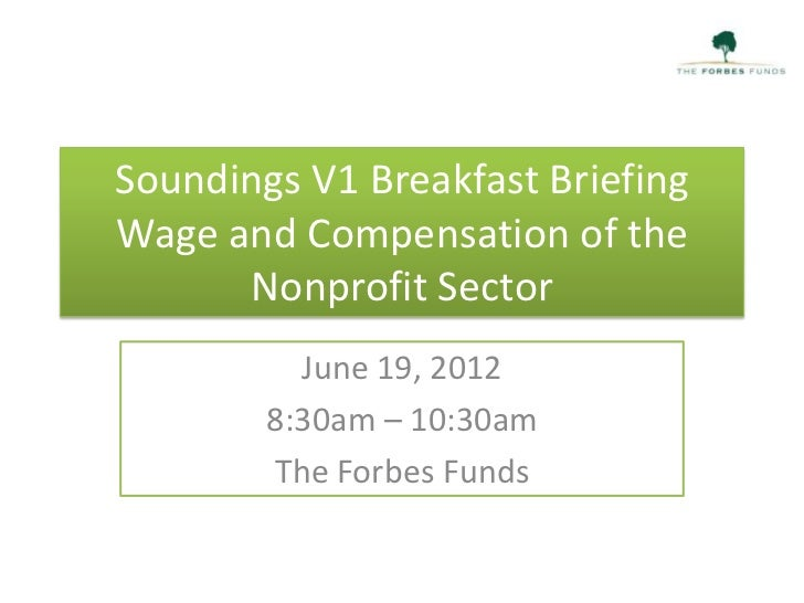 Soundings V1 Breakfast BriefingWage and Compensation of the      Nonprofit Sector          June 19, 2012        8:30am – 1...