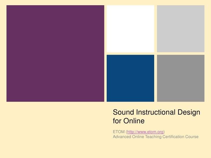Sound Instructional Design for Online<br />ETOM (http://www.etom.org) Advanced Online Teaching Certification Course<br />
