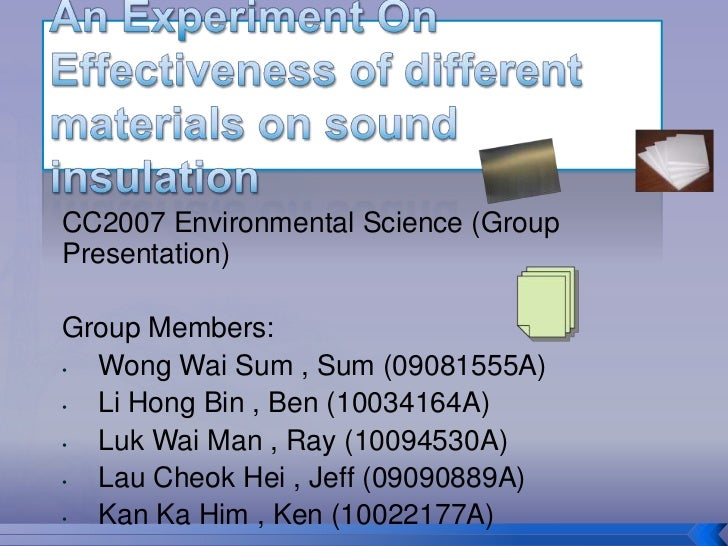 An Experiment On Effectiveness of different materials on sound insulation<br />CC2007 Environmental Science (Group Present...