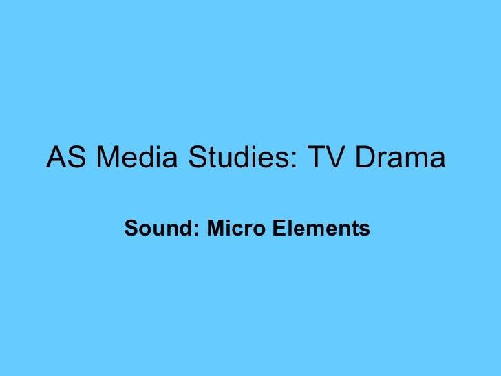 AS Media Studies: TV Drama   Sound: Micro Elements