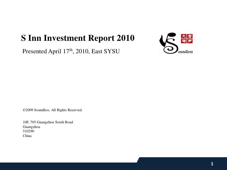 S Inn Investment Report 2010 Presented April 17th, 2010, East SYSU     ©2009 Soundless. All Rights Reserved.   10F, 705 Gu...