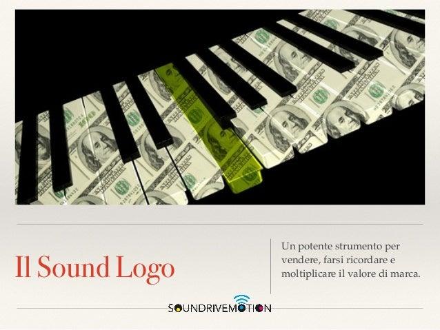 Il Sound Logo Un potente strumento per vendere, farsi ricordare e moltiplicare il valore di marca.
