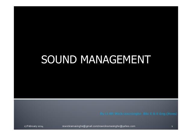 SOUND MANAGEMENT  27 February 2014  nswickramasinghe@gmail.com/nswickramasinghe@yahoo.com  1