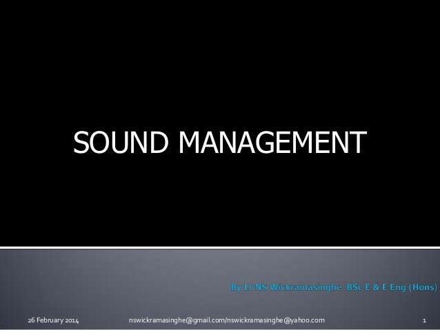 SOUND MANAGEMENT  26 February 2014  nswickramasinghe@gmail.com/nswickramasinghe@yahoo.com  1