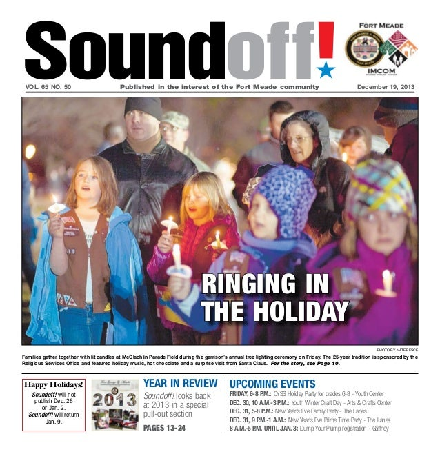 Soundoff! ´  vol. 65 no. 50  Published in the interest of the Fort Meade community  December 19, 2013  ringing in the ho...