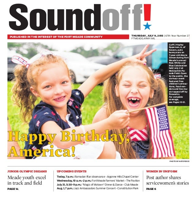 ´ PUBLISHED IN THE INTEREST OF THE FORT MEADE COMMUNITY THURSDAY, JULY 9, 2015 | 67th Year Number 27 FTMEADE.ARMY.MIL PHOT...