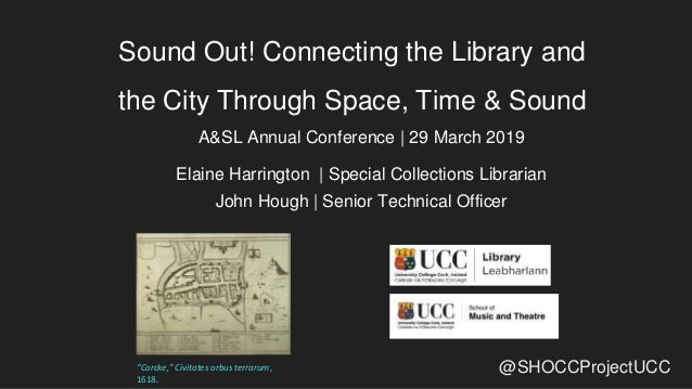 @SHOCCProjectUCC Sound Out! Connecting the Library and the City Through Space, Time & Sound A&SL Annual Conference | 29 Ma...