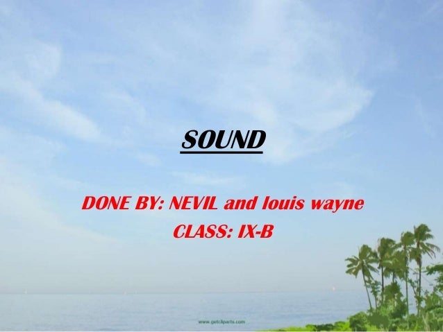 SOUND DONE BY: NEVIL and louis wayne CLASS: IX-B