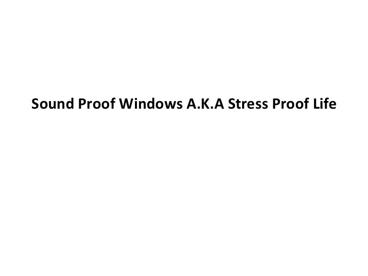 Sound Proof Windows A.K.A Stress Proof Life