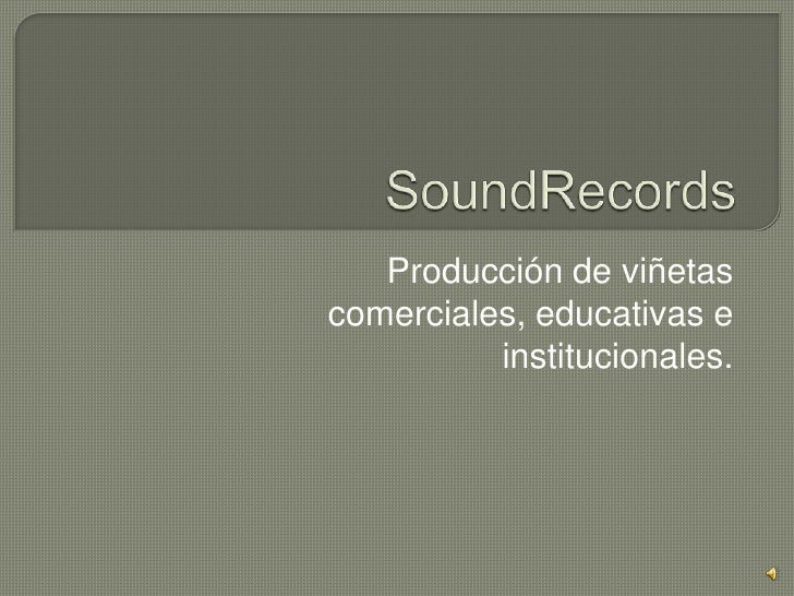 SoundRecords <br />Producción de viñetas comerciales, educativas e institucionales. <br />