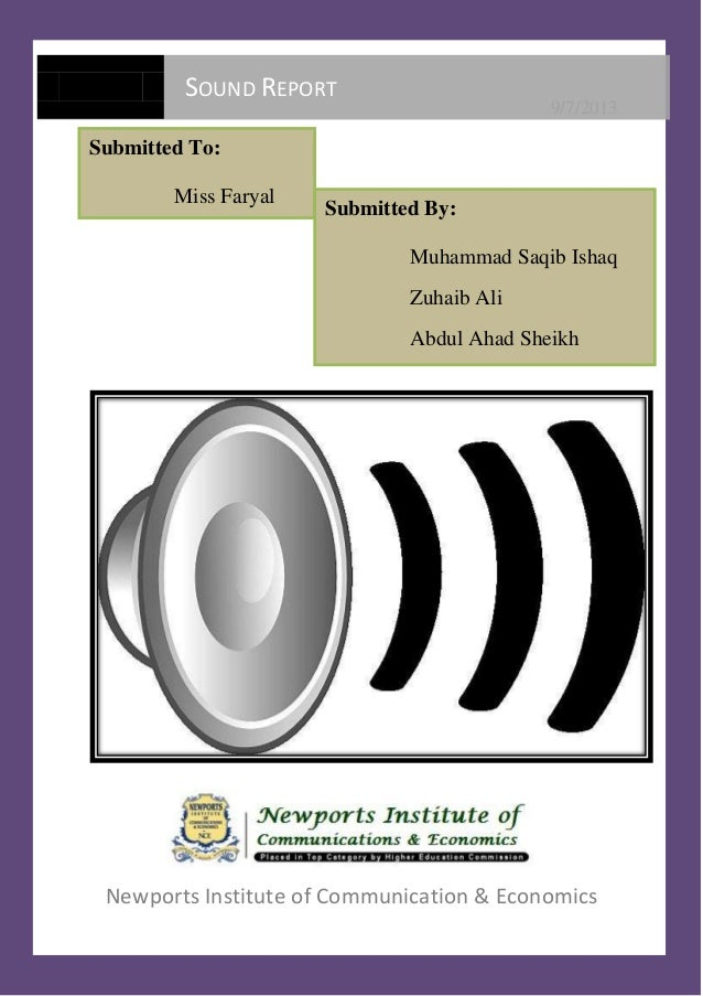 9/7/2013 Newports Institute of Communication & Economics SOUND REPORT Submitted To: Miss Faryal Submitted By: Muhammad Saq...