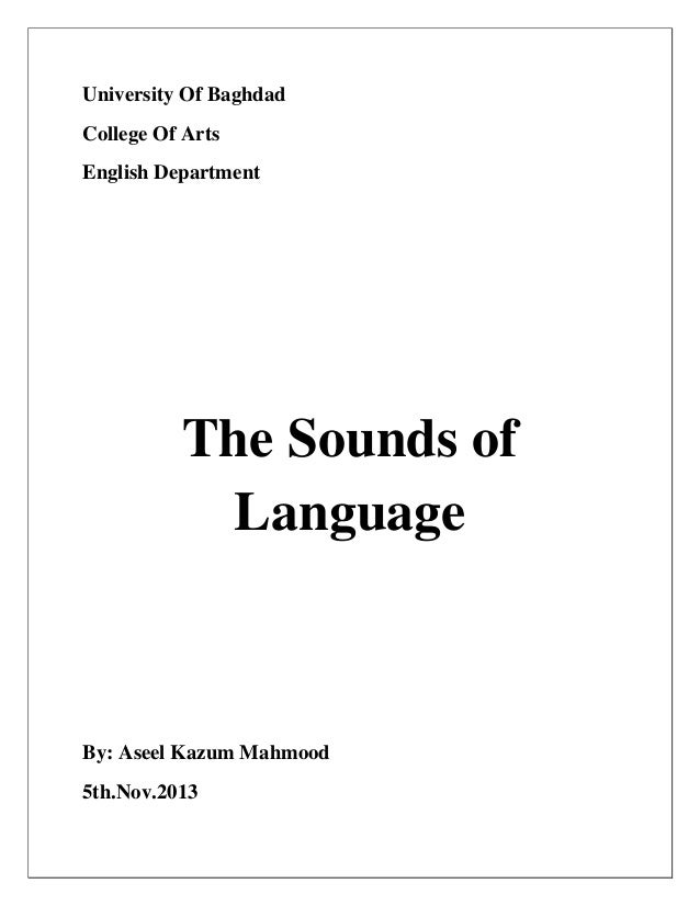 University Of Baghdad College Of Arts English Department The Sounds of Language By: Aseel Kazum Mahmood 5th.Nov.2013
