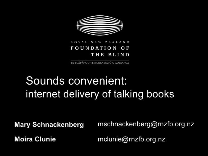 Mary Schnackenberg [email_address] Moira Clunie [email_address] Sounds convenient:  internet delivery of talking books