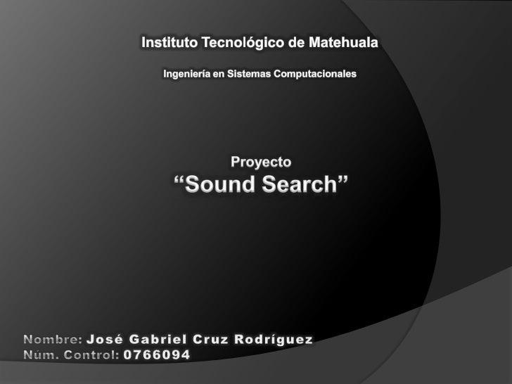 """Instituto Tecnológico de Matehuala<br /><br />Ingeniería en Sistemas Computacionales<br />Proyecto<br />""""Sound Search""""<br..."""