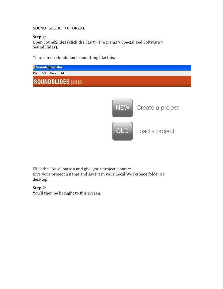 SOUND SLIDE TUTORIAL<br />Step 1:<br />Open SoundSlides (click the Start > Programs > Specialized Software ><br />SoundSli...