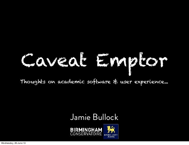Thoughts on academic software & user experience...Jamie BullockCaveat EmptorWednesday, 26 June 13