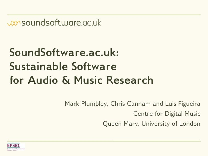 SoundSoftware.ac.uk: Sustainable Software for Audio & Music Research          Mark Plumbley, Chris Cannam and Luis Figueir...