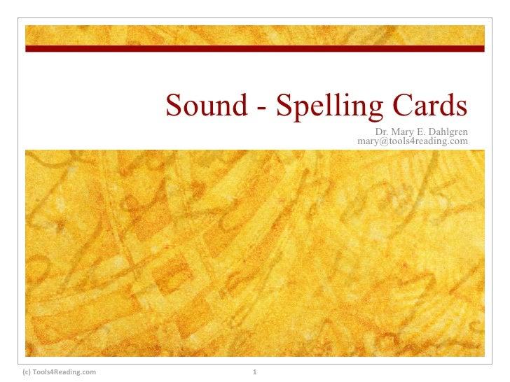 Sound - Spelling Cards Dr. Mary E. Dahlgren [email_address] (c) Tools4Reading.com