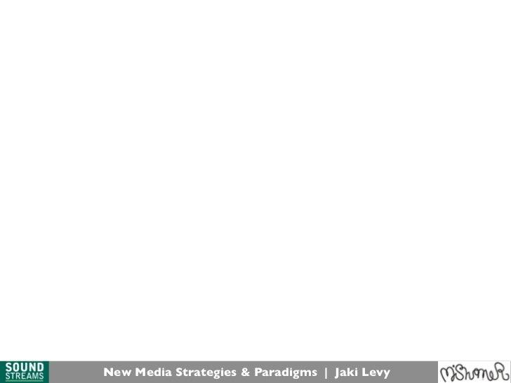 New Media Strategies & Paradigms   Jaki Levy