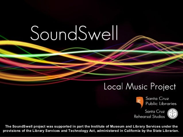The SoundSwell project was supported in part the Institute of Museum and Library Services under the provisions of the Libr...