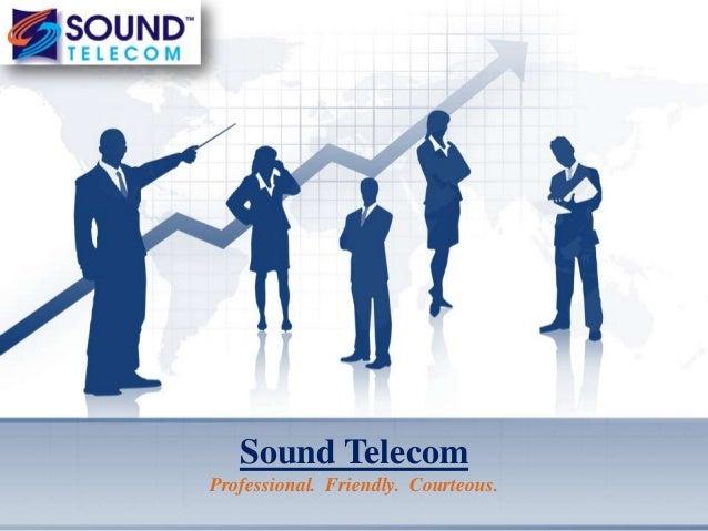 Sound Telecom Professional. Friendly. Courteous.