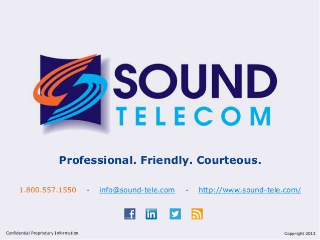 Professional. Friendly. Courteous. 1.800.557.1550 - info@sound-tele.com - http://www.sound-tele.com/ Confidential Propriet...