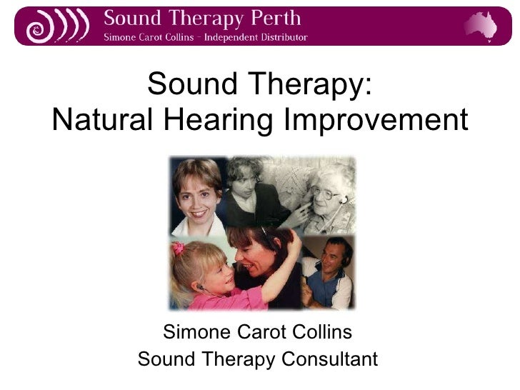 Sound Therapy: Natural Hearing Improvement Simone Carot Collins Sound Therapy Consultant