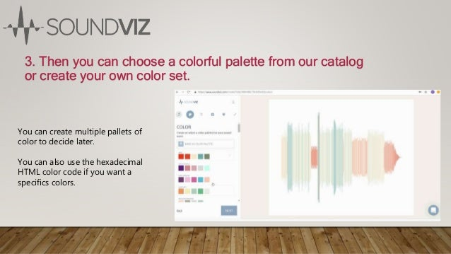 3. Then you can choose a colorful palette from our catalog or create your own color set. You can create multiple pallets o...
