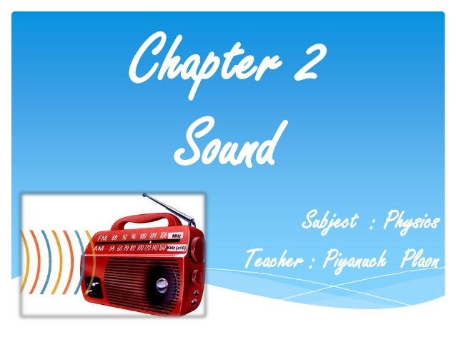 Chapter 2 Sound Subject : Physics Teacher : Piyanuch Plaon