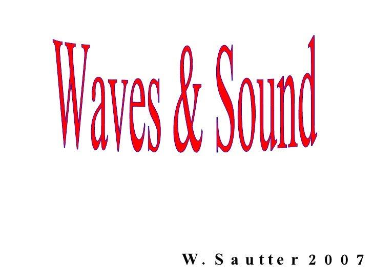 Waves & Sound W. Sautter 2007