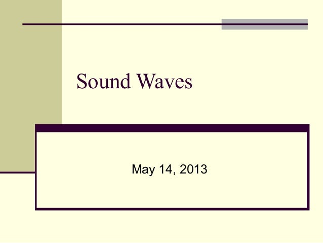 Sound Waves  May 14, 2013