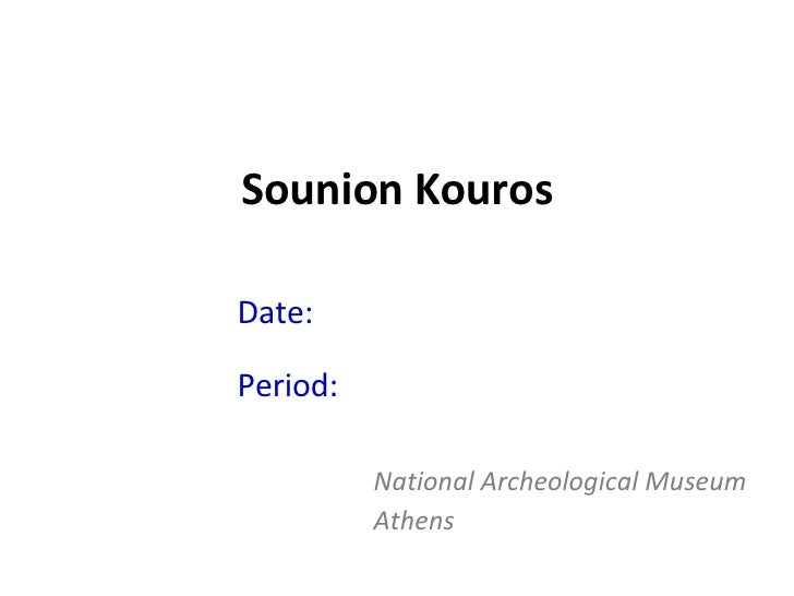 Sounion Kouros Date:  7 th  Cent. BC  ( late ) Period:  Archaic National Archeological Museum Athens