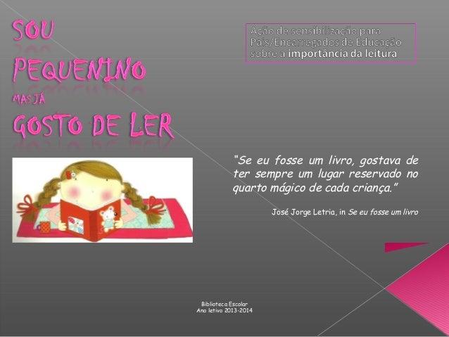 """""""Se eu fosse um livro, gostava de ter sempre um lugar reservado no quarto mágico de cada criança."""" José Jorge Letria, in S..."""