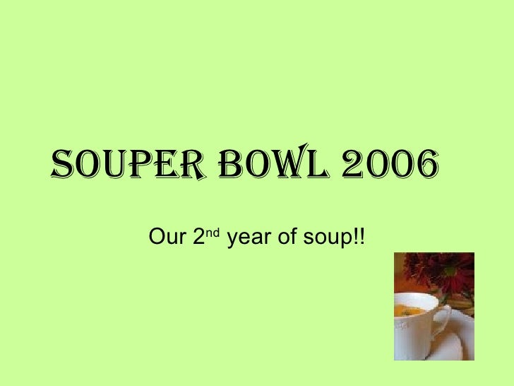 Souper Bowl 2006 Our 2 nd  year of soup!!
