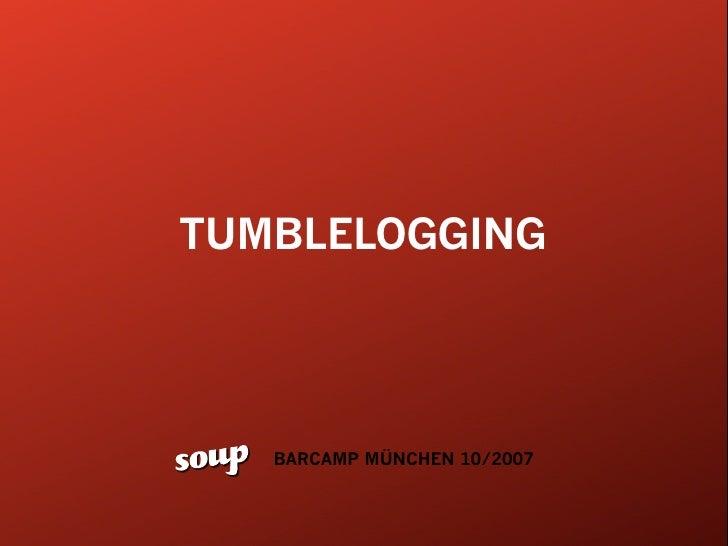 TUMBLELOGGING        BARCAMP MÜNCHEN 10/2007