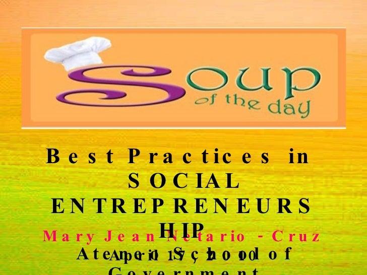 Mary Jean Netario - Cruz  April 17, 2010 Best Practices in  SOCIAL ENTREPRENEURSHIP Ateneo School of Government
