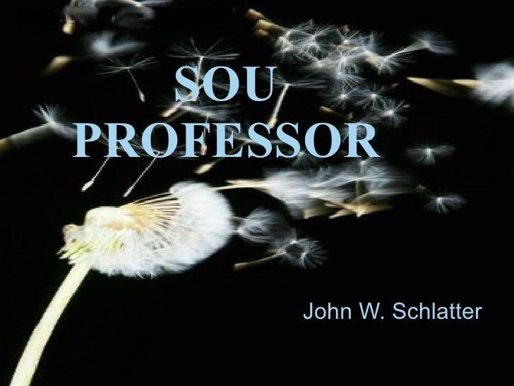 SOU PROFESSOR John W. Schlatter