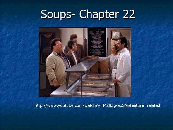 Soups- Chapter 22 http://www.youtube.com/watch?v=M2lfZg-apSA&feature=related