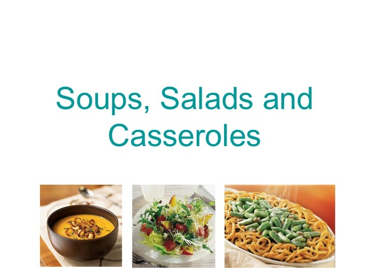 Soups, Salads and   Casseroles