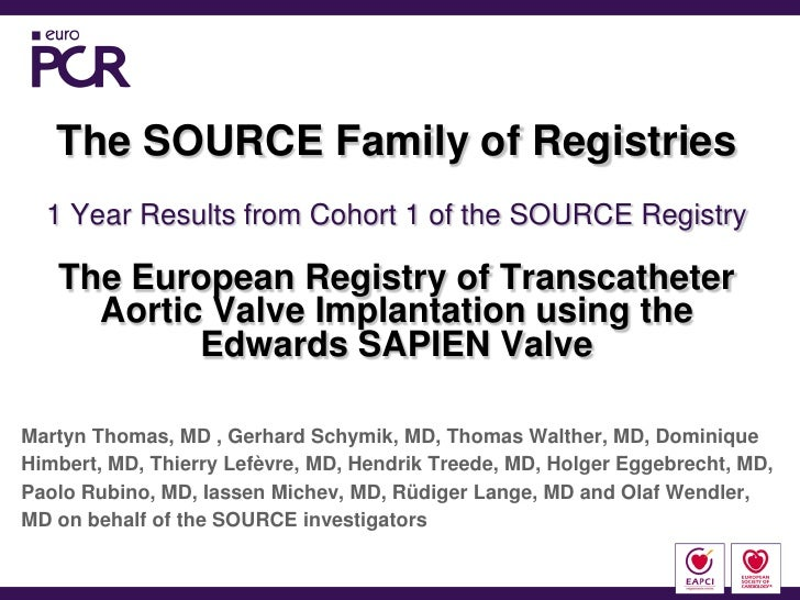 The SOURCE Family of Registries   1 Year Results from Cohort 1 of the SOURCE Registry     The European Registry of Transca...